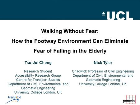 Walking Without Fear: How the Footway Environment Can Eliminate Fear of Falling in the Elderly Tsu-Jui Cheng Research Student Accessibility Research Group.