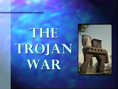 The Trojan War. n The Trojan War actually occurred; the city of Troy fell into the hands of the Greeks. n Archaeologists have found historical evidence.