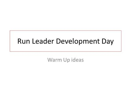 Run Leader Development Day Warm Up ideas. Dynamic Movement Walking on heel of foot Walking on balls of feet Knee to chest Hamstring ITB Quadriceps Abductors.