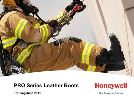 PRO Series Leather Boots Training June 2011. 2HONEYWELL - CONFIDENTIAL File Number NFPA STANDARDS 2 Designated models cover the following NFPA Standards.