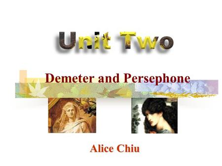 Alice Chiu Demeter and Persephone. Activity One: Role Plays (Based on the Reading) Role Plays (Based on the Reading) Activity Two: Greek Myths and Everyday.