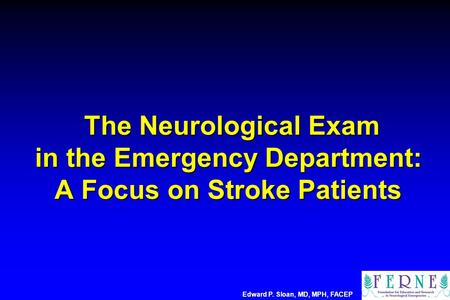 The Neurological Exam in the Emergency Department: A Focus on Stroke Patients The Neurological Exam in the Emergency Department: A Focus on Stroke Patients.