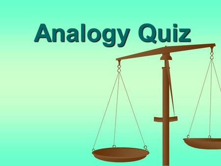 Analogy Quiz. Find the Relationship Synonym Synonym Antonym Antonym Cause and effect Cause and effect Part to whole Part to whole Performer and action.