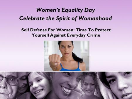 Women's Equality Day Celebrate the Spirit of Womanhood Self Defense For Women: Time To Protect Yourself Against Everyday Crime.