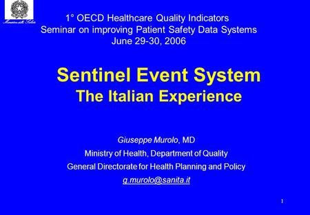 Ministero della Salute 1 Sentinel Event System The Italian Experience Giuseppe Murolo, MD Ministry of Health, Department of Quality General Directorate.