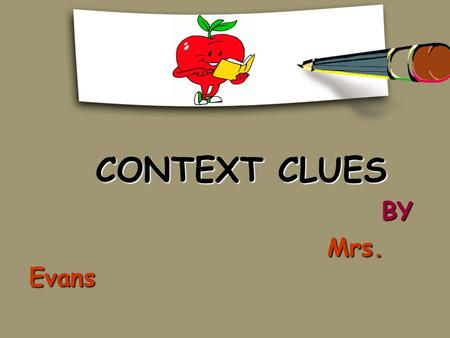 CONTEXT CLUES BY Mrs. Evans.