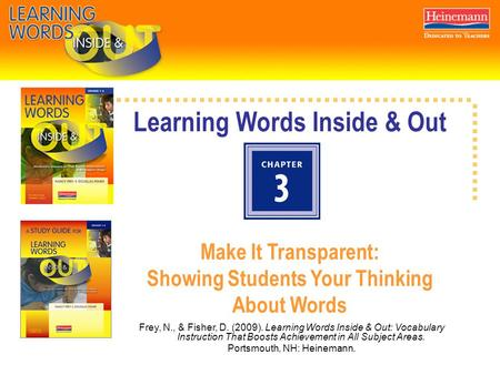 Learning Words Inside & Out Make It Transparent: Showing Students Your Thinking About Words Frey, N., & Fisher, D. (2009). Learning Words Inside & Out: