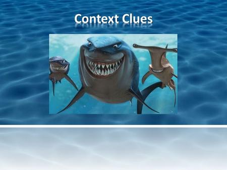 Context clues help us attack unfamiliar words, and sharks attack fish. Like sharks, we have to attack! Let's get inspired: Fish are friends!Fish are friends!