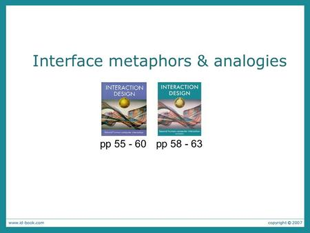 Interface metaphors & analogies pp 55 - 60 pp 58 - 63.