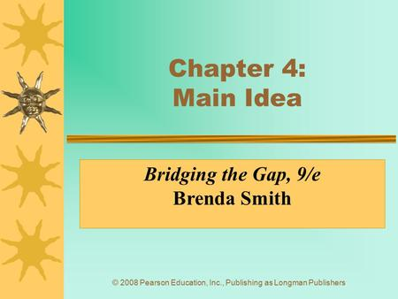 Chapter 4: Main Idea Bridging the Gap, 9/e Brenda Smith