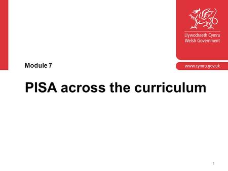 PISA across the curriculum Module 7 1. Module aim To develop an understanding of how PISA sample questions and supported skills development are linked.