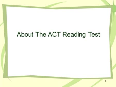 "1 About The ACT Reading Test. 2 ""Nuts & Bolts"" of the ACT Reading Test The Reading Test has 40 questions that must be answered in 35 minutes; that time."