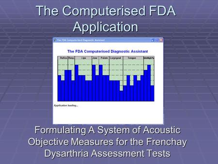 The Computerised FDA Application Formulating A System of Acoustic Objective Measures for the Frenchay Dysarthria Assessment Tests.