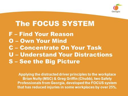 The FOCUS SYSTEM F – Find Your Reason O – Own Your Mind C – Concentrate On Your Task U – Understand Your Distractions S – See the Big Picture Applying.
