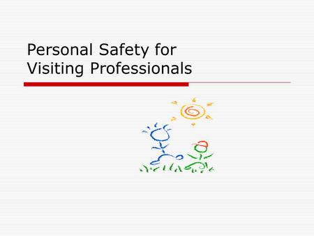 Personal Safety for Visiting Professionals. An Exercise In Observation.