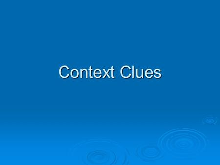 Context Clues.  Some authors leak information on the page and it sometimes requires detective work to solve word meanings.  Context clues are helpful.