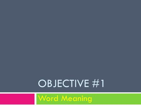 OBJECTIVE #1 Word Meaning. 1. Unfamiliar words and phrases 2. Figurative language Vocabulary questions are presented in 2 ways: