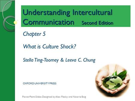 Understanding Intercultural Communication Second Edition Chapter 5 What is Culture Shock? Stella Ting-Toomey & Leeva C. Chung OXFORD UNIVERSITY PRESS PowerPoint.