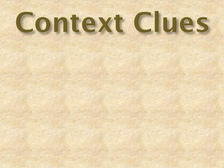 Sometimes when we are reading, we don't know what a word means! What do we do? Just like a detective, we have to use clues! There are words or phrases.