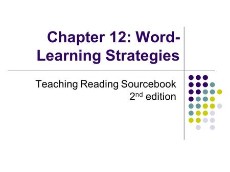Chapter 12: Word- Learning Strategies Teaching Reading Sourcebook 2 nd edition.
