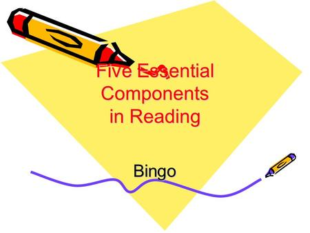 Five Essential Components in Reading Bingo. Directions For each of the five essential components the following elements will be presented: definition,