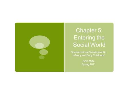 Chapter 5: Entering the Social World Socioemotional Development in Infancy and Early Childhood DEP 2004 Spring 2011.
