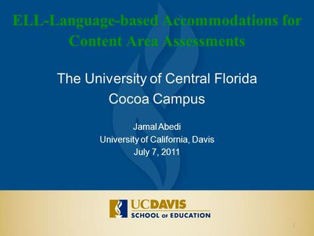 ELL-Language-based Accommodations for Content Area Assessments The University of Central Florida Cocoa Campus Jamal Abedi University of California, Davis.