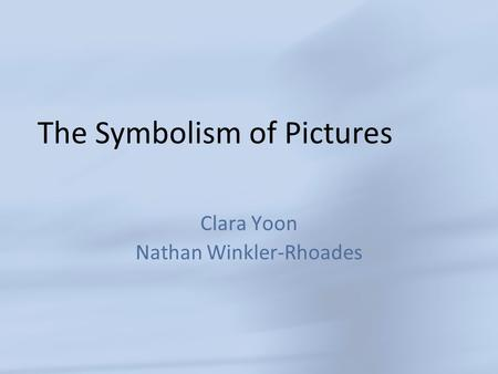 The Symbolism of Pictures Clara Yoon Nathan Winkler-Rhoades.