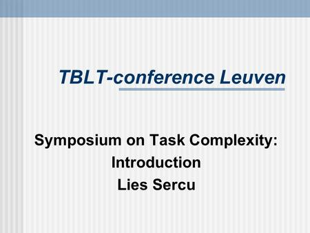 TBLT-conference Leuven Symposium on Task Complexity: Introduction Lies Sercu.