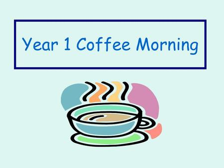 Year 1 Coffee Morning. Today we will talk about….. Transition from reception to year 1 Supporting your child's reading Phonics Attendance and punctuality.