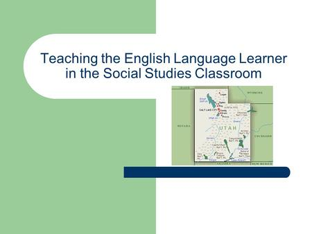 Teaching the English Language Learner in the Social Studies Classroom.