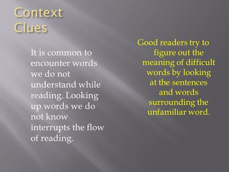Context Clues It is common to encounter words we do not understand while reading. Looking up words we do not know interrupts the flow of reading. Good.