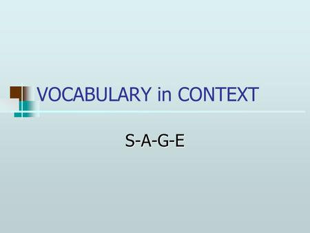 VOCABULARY in CONTEXT S-A-G-E. Unfamiliar Vocabulary One of the main reasons college students dislike reading is because the difficulty in understanding.