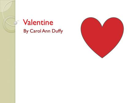 Valentine By Carol Ann Duffy. Unfamiliar text reading Read the poem!