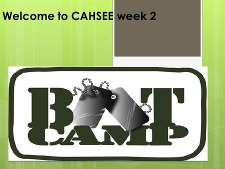 Welcome to CAHSEE week 2. Do-Now Week 2 (write this down in your notebook-5min) 1. List one common prefix and suffix. 2. What are context clues? How can.