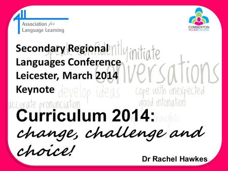 Dr Rachel Hawkes Secondary Regional Languages Conference Leicester, March 2014 Keynote.