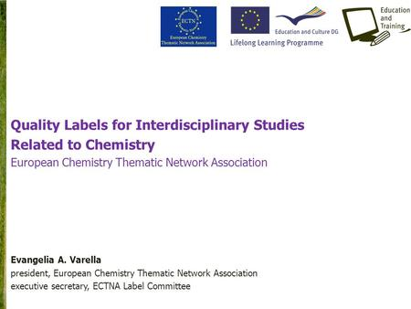 Quality Labels for Interdisciplinary Studies Related to Chemistry European Chemistry Thematic Network Association Evangelia A. Varella president, European.