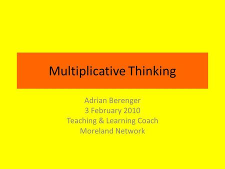 Multiplicative Thinking Adrian Berenger 3 February 2010 Teaching & Learning Coach Moreland Network.