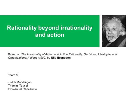 Rationality beyond irrationality and action Based on The Irrationality of Action and Action Rationality: Decisions, Ideologies and Organizational Actions.