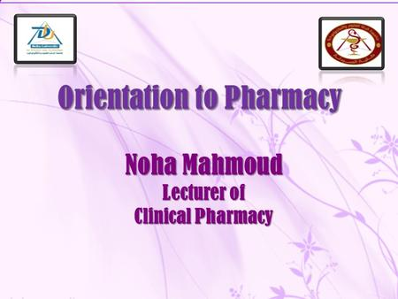 Noha Mahmoud Lecturer of Clinical Pharmacy. Course Description This course is one credit hour course given during level 1. It gives idea about pharmacy,