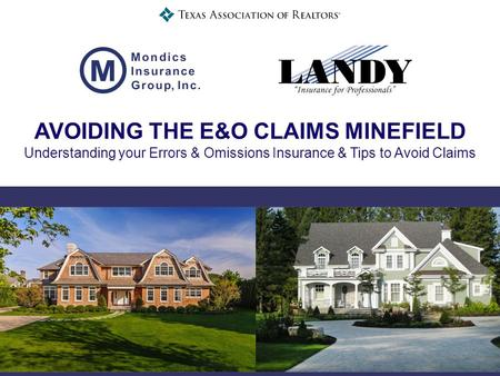 AVOIDING THE E&O CLAIMS MINEFIELD Understanding your Errors & Omissions Insurance & Tips to Avoid Claims.