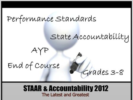STAAR & Accountability 2012 End of Course AYP Grades 3-8 Performance Standards State Accountability.