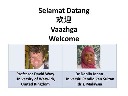 Selamat Datang 欢迎 Vaazhga Welcome Professor David Wray University of Warwick, United Kingdom Dr Dahlia Janan Universiti Pendidikan Sultan Idris, Malaysia.
