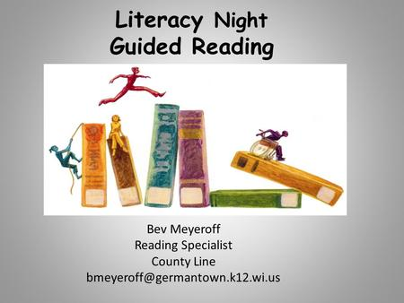 Literacy Night Guided Reading Bev Meyeroff Reading Specialist County Line