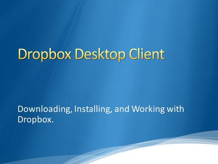 Downloading, Installing, and Working with Dropbox.