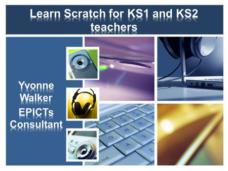 Course resources available from www.epicts.org.uk www.epicts.org.uk What is Scratch? How does Scratch fit into the Computing PoS? Progression in Computing.