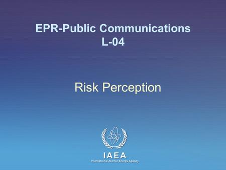 IAEA International Atomic Energy Agency EPR-Public Communications L-04 Risk Perception.