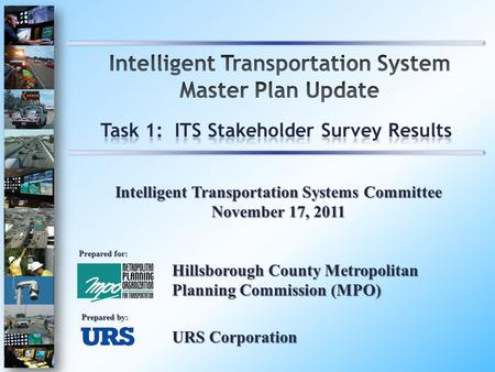Hillsborough County Metropolitan Planning Commission (MPO) Prepared for: Prepared by: Intelligent Transportation Systems Committee November 17, 2011 URS.