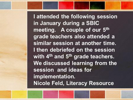 I attended the following session in January during a SBIC meeting. A couple of our 5 th grade teachers also attended a similar session at another time.