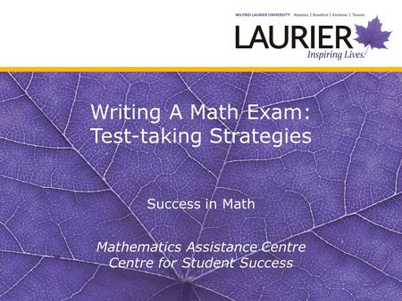 Writing A Math Exam: Test-taking Strategies Success in Math Mathematics Assistance Centre Centre for Student Success.